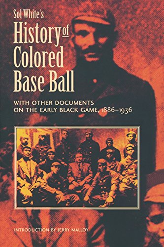 Sol White's History of Colored Baseball with Other Documents on the Early Black Game, 1886–1936