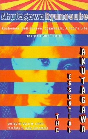 The Essential Akutagawa: Rashomon, Hell Screen, Cogwheels, a Fool's Life and Other Short Fiction by Ryunosuke Akutagawa (1999-06-24)