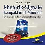 Rhetorik-Signale - kompakt in 11 Minuten: Erreichen Sie mehr durch simple Kleinigkeiten! | Thomas Schlayer