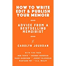 How to Write, Edit, and Publish Your Memoir: Advice from a Best-Selling Memoirist: With Tips from 6 More Memoirists (English Edition)