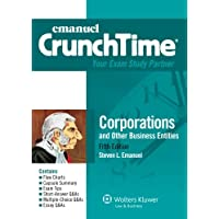 Emanuel CrunchTime: Corporations and Other Business Entities, Fifth Edition