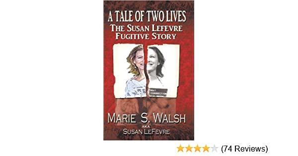 Amazon a tale of two lives the susan lefevre fugitive story amazon a tale of two lives the susan lefevre fugitive story ebook marie walsh kindle store fandeluxe Images