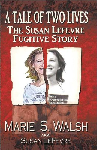 Amazon a tale of two lives the susan lefevre fugitive story a tale of two lives the susan lefevre fugitive story by walsh marie fandeluxe Images