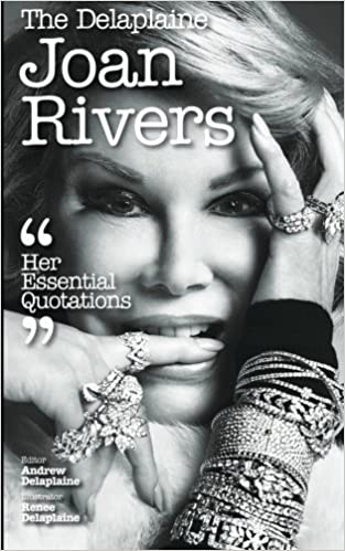 The Delaplaine Joan Rivers - Her Essential Quotations (Delaplaine Essential Quotations) by Andrew Delaplaine (2014-10-11)