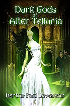 Dark Gods of Alter Telluria by [Levenson, Barton Paul]