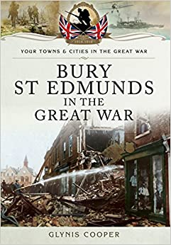 Bury St Edmunds in the Great War (Towns And Cities)