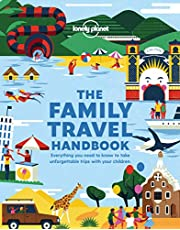Lonely Planet The Family Travel Handbook 1st Ed.: Inspiring Destination Ideas and Essential Travel Advice For Parents