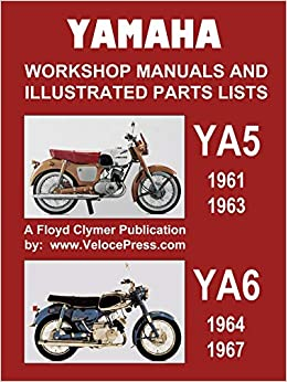 Yamaha Ya5 And Ya6 Workshop Manuals And Illustrated Parts Lists 1961 1967 Clymer Floyd Velocepress 9781588502353 Amazon Com Books