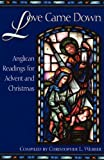 img - for Love Came Down: Anglican Readings for Advent and Christmas book / textbook / text book
