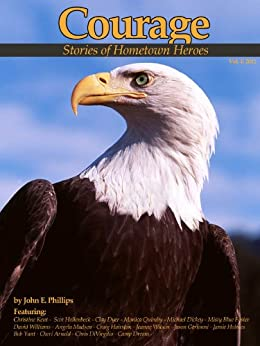 Courage: Stories of Hometown Heroes by [Phillips, John E.]