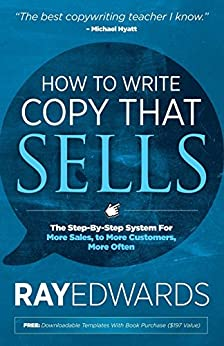 How to Write Copy That Sells: The Step-By-Step System for More Sales, to More Customers, More Often by [Edwards, Ray]