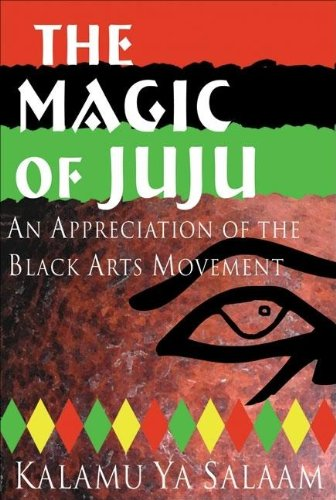 : The Magic of Juju: An Appreciation of the Black Arts Movement