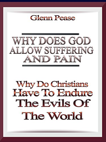 Why does God allow suffering and pain: Why do Christians have to endure evil? by [Pease, Glenn]