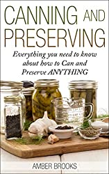 Canning and Preserving: Everything You Need to Know About How to Can and Preserve Anything! (canning and preserving, Canning, Preserving, Canning and Preserving ... canning recipes,) (English Edition)