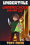Undertale: Underschool Book 3: (An Unofficial Undertale Book) (Volume 3) by Tony Frisk (2016-10-21)