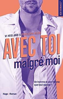 Avec toi, malgré moi (NEW ROMANCE) (French Edition) by [Ward, Penelope, Keeland, Vi]