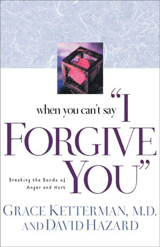 "Read Online When You Can't Say ""I Forgive You"": Breaking the Bonds of Anger and Hurt pdf epub"