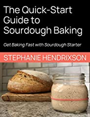 The Quick-Start Guide to Sourdough Baking: Get Baking Fast with Sourdough Starter (English Edition)