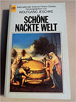 Wolfgang Jeschke (Hrsg.) - Schöne nackte Welt. Internationale Science Fiction Stories