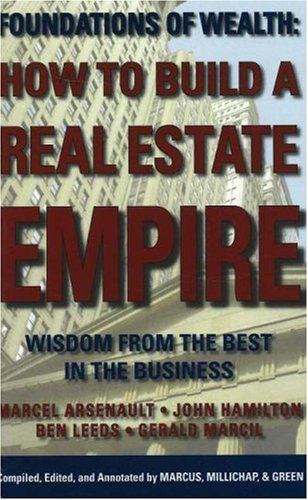 How to Build a Real Estate Empire: Wisdom from the Best in the Business by Foundations Of Wealth Pub Co