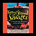Getting Stoned with the Savages: A Trip through the Islands of Fiji and Vanuatu Audiobook by J. Maarten Troost Narrated by Simon Vance