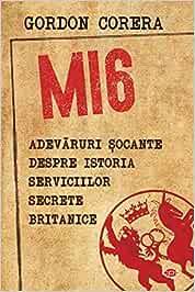 Mi6 Adevaruri Socante Despre Istoria Serviciilor Secrete Britanice Carte Pentru Toti