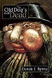 The Old Dog's not Dead, Derek J. Byrne, 1425189989