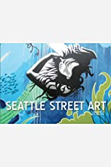 Seattle Street Art Volume Two Kindle Edition