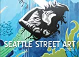 Seattle Street Art Volume Two