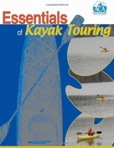 Essentials of Kayak Touring 1st edition by American Canoe Association (2005) Paperback