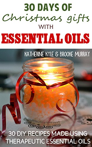 30 Days of Christmas Gifts with Essential Oils: 30 healthy and fun ...