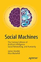 Social Machines: The Coming Collision of Artificial Intelligence, Social Networking, and Humanity Front Cover