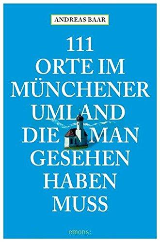 111 Orte im Münchner Umland die man gesehen haben muß