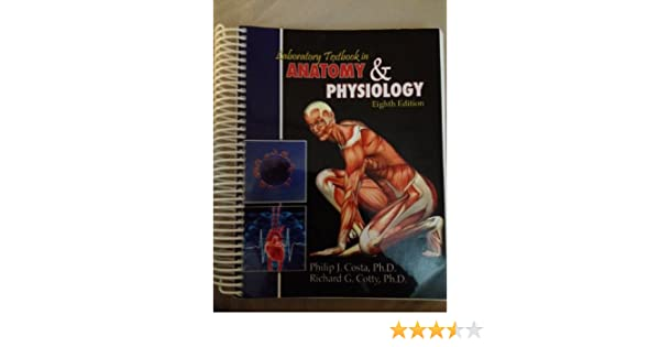 Laboratory Textbook in Anatomy and Physiology: Philip J. Costa ...