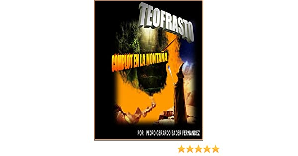 TEOFRASTO: COMPLOT EN LA MONTAÑA (Spanish Edition) - Kindle edition by Pedro Gerardo Bader Fernández, Gloria España. Children Kindle eBooks @ Amazon.com.