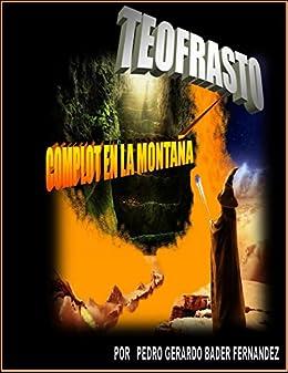 TEOFRASTO: COMPLOT EN LA MONTAÑA (Spanish Edition) by [Bader Fernández, Pedro