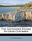 The Santander Regime in Gran Colombi, David Bushnell, 1245624717