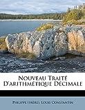 Nouveau Traité D'Arithmétique Décimale, Louis Constantin, 1179257642