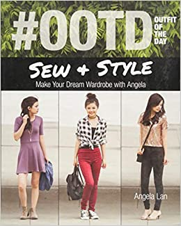 Amazon Com Ootd Outfit Of The Day Sew Style Make Your Dream Wardrobe With Angela 9781617451362 Lan Angela Books