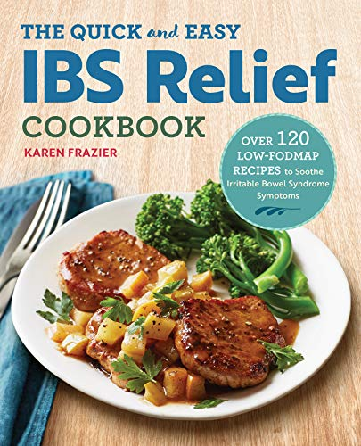 Irritable Bowel Syndrome Diet - The Quick & Easy IBS Relief Cookbook: Over 120 Low-FODMAP Recipes to Soothe Irritable Bowel Syndrome Symptoms