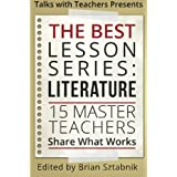The Best Lesson Series: Literature: 15 Master Teachers Share What Works (Volume 1)
