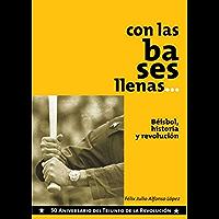 Con las bases llenas. Béisbol, historia y Revolución (Spanish Edition)