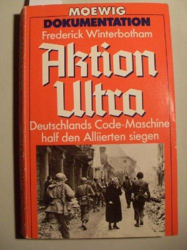 Aktion Ultra. Deutschlands Code- Maschine half den Allierten siegen.