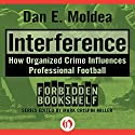 Interference: How Organized Crime Influences Professional Football Audiobook by Dan E. Moldea Narrated by Andrew Ingalls