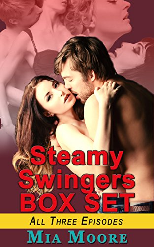 (Steamy Swingers- The Bundled Set (First Time Swingers): All Three Episodes Value Priced!)