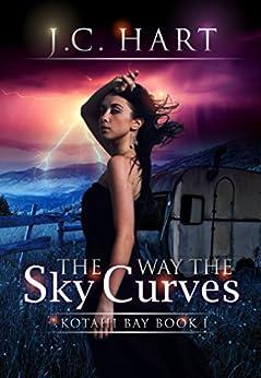 The Way the Sky Curves (Kotahi Bay Book 1) by [Hart, J.C.]