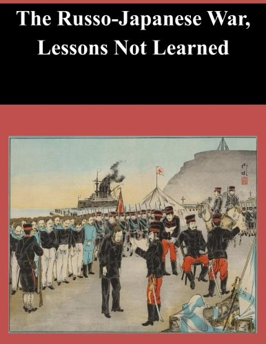 The Russo Japanese War  Lessons Not Learned
