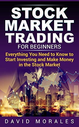 Stock Market Investing For Beginners - Everything You Need to Know to Start  Stock Investing and Make Money in the Stocks (Stock Market For Beginners,
