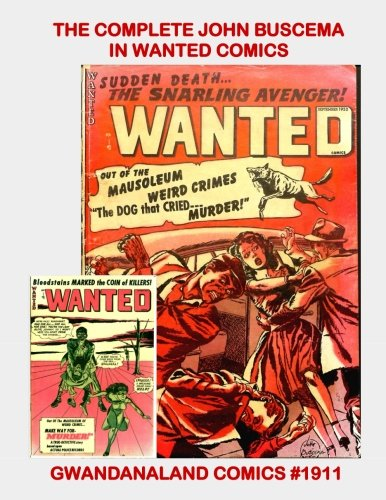 The Complete John Buscema In Wanted Comics: Gwandanaland Comics #1911 -- The Master Comics Illustrator -- All His Stories From The Classic Crime Series