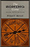 The Zoning Game : Municipal Practices and Policies, Babcock, Richard F., 0299040917